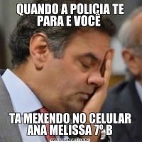 QUANDO A POLICIA TE PARA E VOCÊ TA MEXENDO NO CELULAR ANA MELISSA 7º B