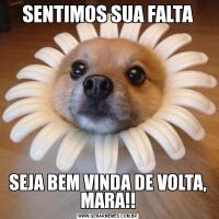 SENTIMOS SUA FALTASEJA BEM VINDA DE VOLTA, MARA!!