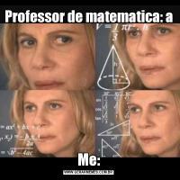 Professor de matematica: aMe: