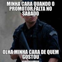 MINHA CARA QUANDO O PROMOTOR,FALTA NO SABADOOLHA MINHA CARA DE QUEM GOSTOU