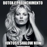 BOTOX E PREENCHIMENTO JUNTOS E SHALOW NOW