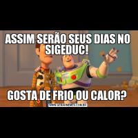 ASSIM SERÃO SEUS DIAS NO SIGEDUC! GOSTA DE FRIO OU CALOR?