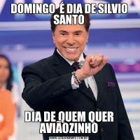 DOMINGO  É DIA DE SILVIO SANTODIA DE QUEM QUER AVIÃOZINHO
