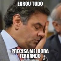 ERROU TUDOPRECISA MELHORA FERNANDO