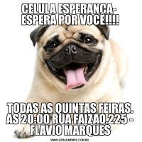 CELULA ESPERANÇA-  ESPERA POR VOCÊ!!!!TODAS AS QUINTAS FEIRAS. AS 20:00 RUA FAIZAO,225 - FLAVIO MARQUES