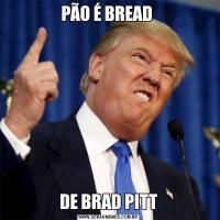PÃO É BREAD DE BRAD PITT