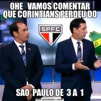 OHE   VAMOS COMENTAR QUE CORINTIANS PERDEU DOSAO  PAULO DE  3 A  1