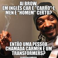 AI BROW, EM INGLÊS CAR É