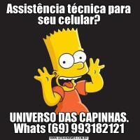Assistência técnica para seu celular?UNIVERSO DAS CAPINHAS. Whats (69) 993182121