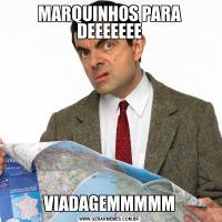 MARQUINHOS PARA DEEEEEEEVIADAGEMMMMM