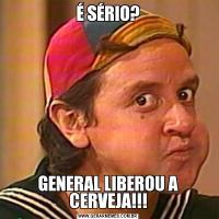 É SÉRIO?GENERAL LIBEROU A CERVEJA!!!