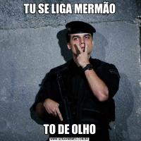 TU SE LIGA MERMÃOTO DE OLHO