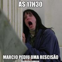 ÀS 17H30MARCIO PEDIU UMA RESCISÃO
