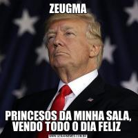 ZEUGMAPRINCESOS DA MINHA SALA, VENDO TODO O DIA FELIZ