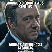 QUANDO O GOOGLE ADS REPROVAMINHA CAMPANHA 3X SEGUIDAS