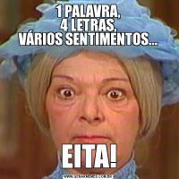 1 PALAVRA, 4 LETRAS, VÁRIOS SENTIMENTOS...EITA!