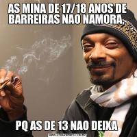 AS MINA DE 17/18 ANOS DE BARREIRAS NAO NAMORA, PQ AS DE 13 NAO DEIXA