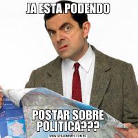 JA ESTA PODENDOPOSTAR SOBRE POLITICA???