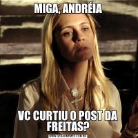 MIGA, ANDRÉIAVC CURTIU O POST DA FREITAS?
