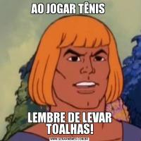 AO JOGAR TÊNIS LEMBRE DE LEVAR TOALHAS!