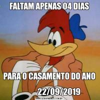 FALTAM APENAS 04 DIASPARA O CASAMENTO DO ANO               22/09/2019