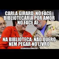 CARLA GIRARD. NO FACE:  BIBLIOTECÁRIA POR AMOR NO FACE AI...NA BIBLIOTECA: NÃO QUERO NEM PEGAR NO LIVRO