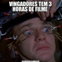VINGADORES TEM 3 HORAS DE FILME