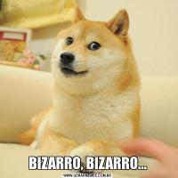 BIZARRO, BIZARRO...