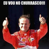 EU VOU NO CHURRASCO!!!
