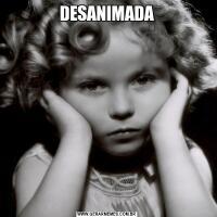 DESANIMADA