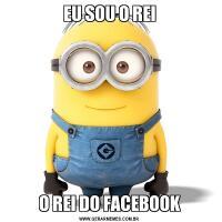 EU SOU O REIO REI DO FACEBOOK