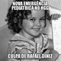 NOVA EMERGÊNCIA PEDIÁTRICA NO HGGCULPA DE RAFAEL DINIZ