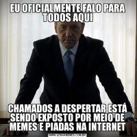 EU OFICIALMENTE FALO PARA TODOS AQUICHAMADOS A DESPERTAR ESTÁ SENDO EXPOSTO POR MEIO DE MEMES E PIADAS NA INTERNET