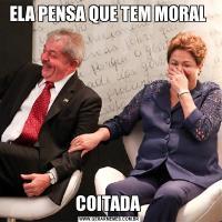 ELA PENSA QUE TEM MORAL COITADA