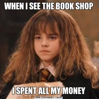 WHEN I SEE THE BOOK SHOPI SPENT ALL MY MONEY