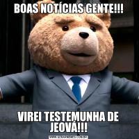 BOAS NOTÍCIAS GENTE!!!VIREI TESTEMUNHA DE JEOVÁ!!!