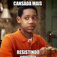 CANSADA MAIS RESISTINDO
