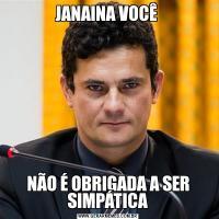 JANAINA VOCÊ NÃO É OBRIGADA A SER SIMPÁTICA