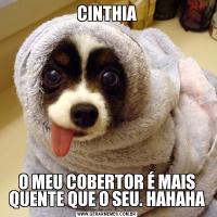 CINTHIAO MEU COBERTOR É MAIS QUENTE QUE O SEU. HAHAHA
