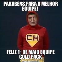 PARABÉNS PARA A MELHOR EQUIPE! FELIZ 1° DE MAIO EQUIPE GOLD PACK