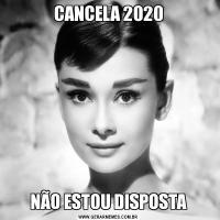 CANCELA 2020NÃO ESTOU DISPOSTA