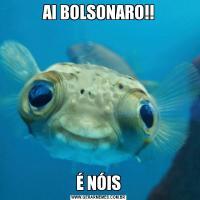 AI BOLSONARO!!É NÓIS