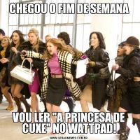 CHEGOU O FIM DE SEMANAVOU LER