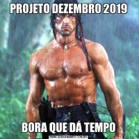 PROJETO DEZEMBRO 2019BORA QUE DÁ TEMPO