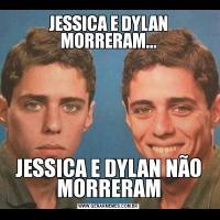 JESSICA E DYLAN MORRERAM...JESSICA E DYLAN NÃO MORRERAM