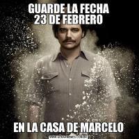 GUARDE LA FECHA 23 DE FEBREROEN LA CASA DE MARCELO