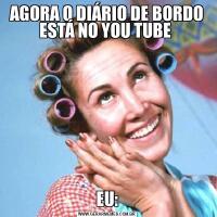 AGORA O DIÁRIO DE BORDO ESTÁ NO YOU TUBE EU: