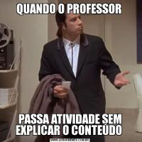 QUANDO O PROFESSOR PASSA ATIVIDADE SEM EXPLICAR O CONTEÚDO