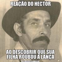 REAÇÃO DO HECTORAO DESCOBRIR QUE SUA FILHA ROUBOU A LANÇA
