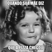 QUANDO SUA MÃE DIZQUE A PIZZA CHEGOU